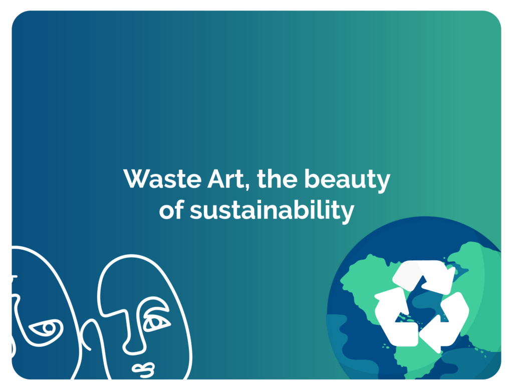 Waste Art, the beauty of sustainability