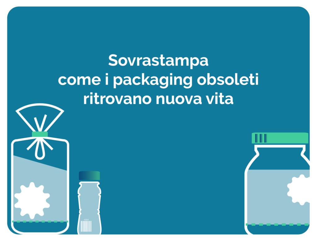 Sovrastampa: come i packaging obsoleti ritrovano nuova vita?